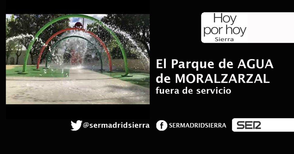 HOY POR HOY. FUERA DE SERVICIO EL PARQUE DE AGUA DE MORALZARZAL