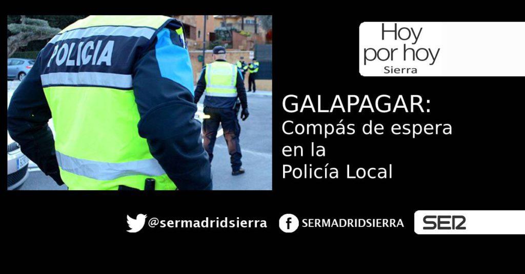 HOY POR HOY. COMPÁS DE ESPERA EN LA POLICÍA DE GALAPAGAR