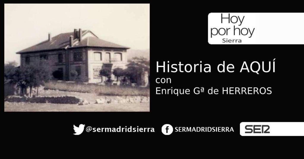 HOY POR HOY. Historia de Aquí, con Enrique Gª de Herreros