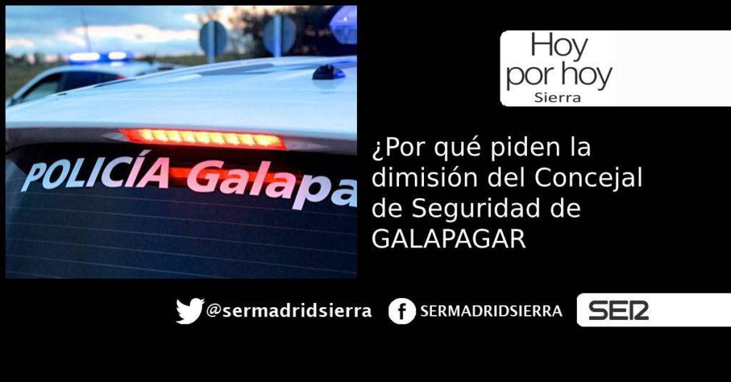 HOY POR HOY. Por qué cada vez más voces piden la dimisión del Concejal de Seguridad de Galapagar?