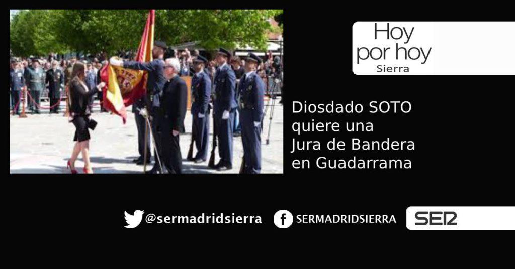 HOY POR HOY.Diosdado Soto quiere una Jura de Bandera en Guadarrama