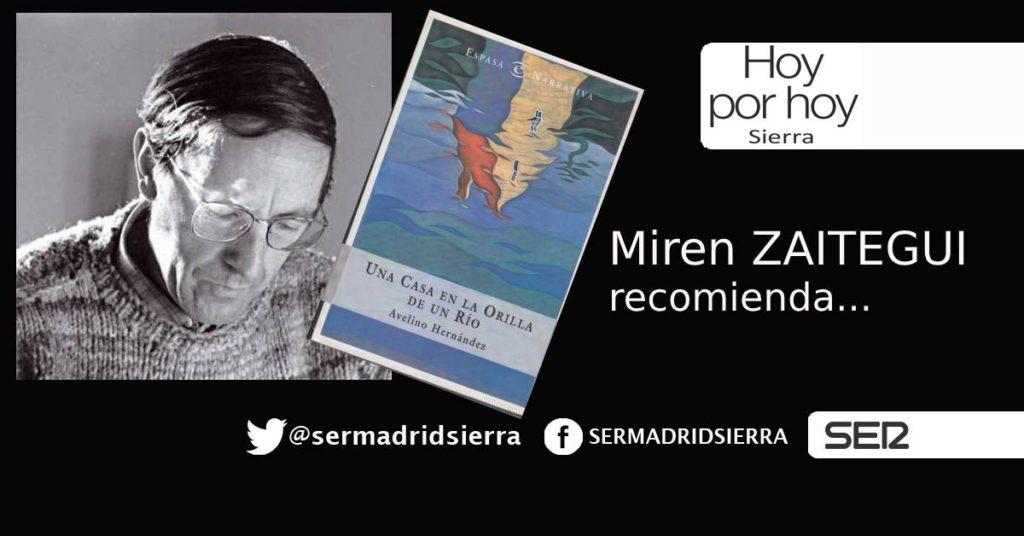 HOY POR HOY. Miren Zaitegui recomienda «Una casa en la orilla de un río», de Avelino Hdez.